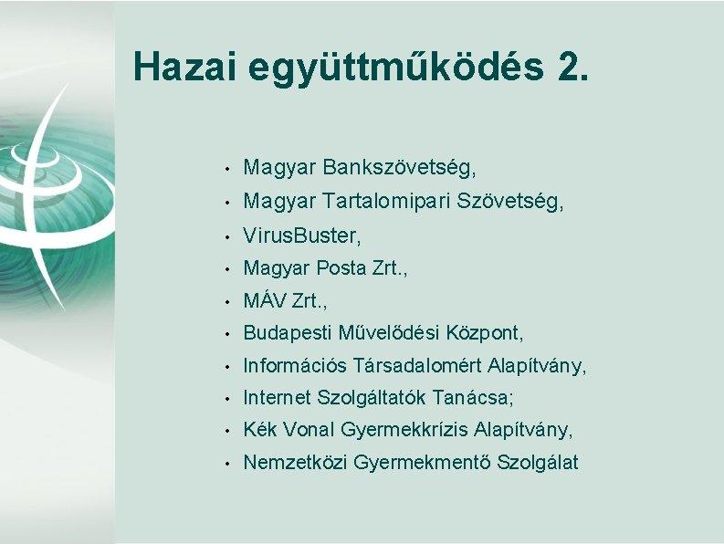 Hazai együttműködés 2. • Magyar Bankszövetség, • Magyar Tartalomipari Szövetség, • Virus. Buster, •