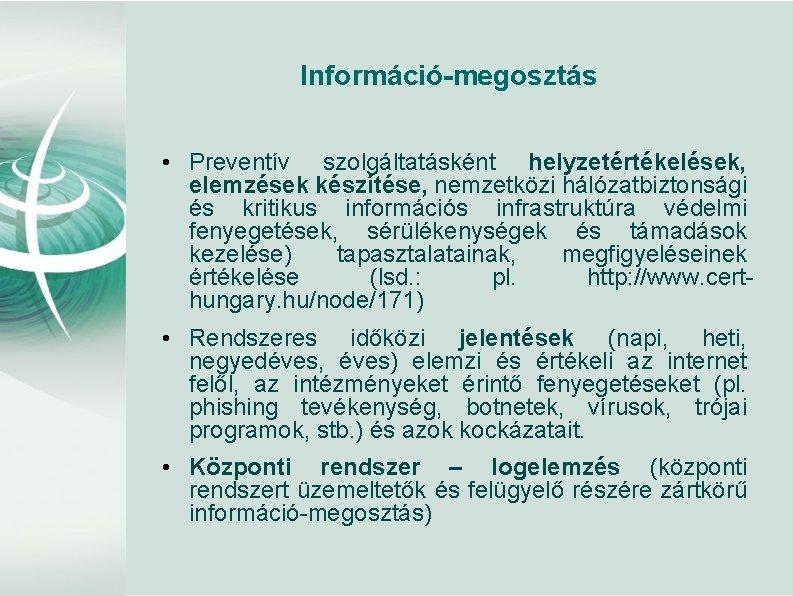 Információ-megosztás • Preventív szolgáltatásként helyzetértékelések, elemzések készítése, nemzetközi hálózatbiztonsági és kritikus információs infrastruktúra védelmi