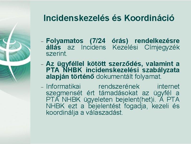 Incidenskezelés és Koordináció Folyamatos (7/24 órás) rendelkezésre állás az Incidens Kezelési Címjegyzék szerint. Az