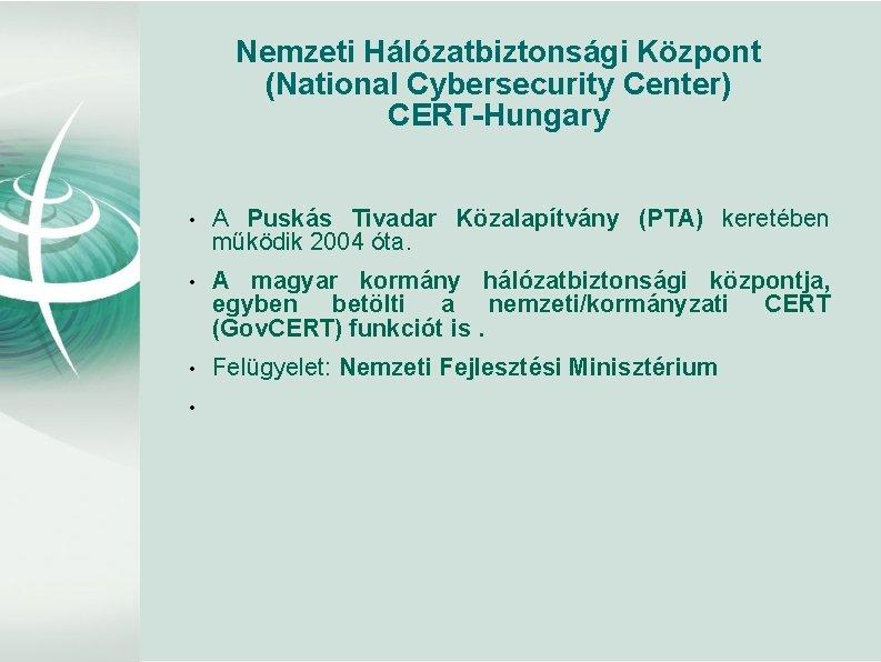 Nemzeti Hálózatbiztonsági Központ (National Cybersecurity Center) CERT-Hungary • A Puskás Tivadar Közalapítvány (PTA) keretében