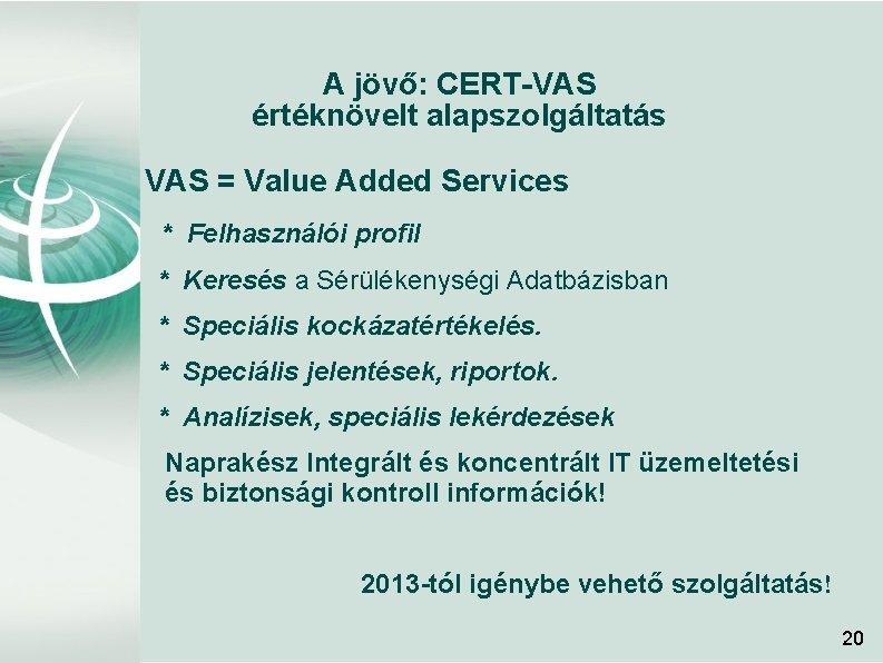 A jövő: CERT-VAS értéknövelt alapszolgáltatás VAS = Value Added Services * Felhasználói profil *