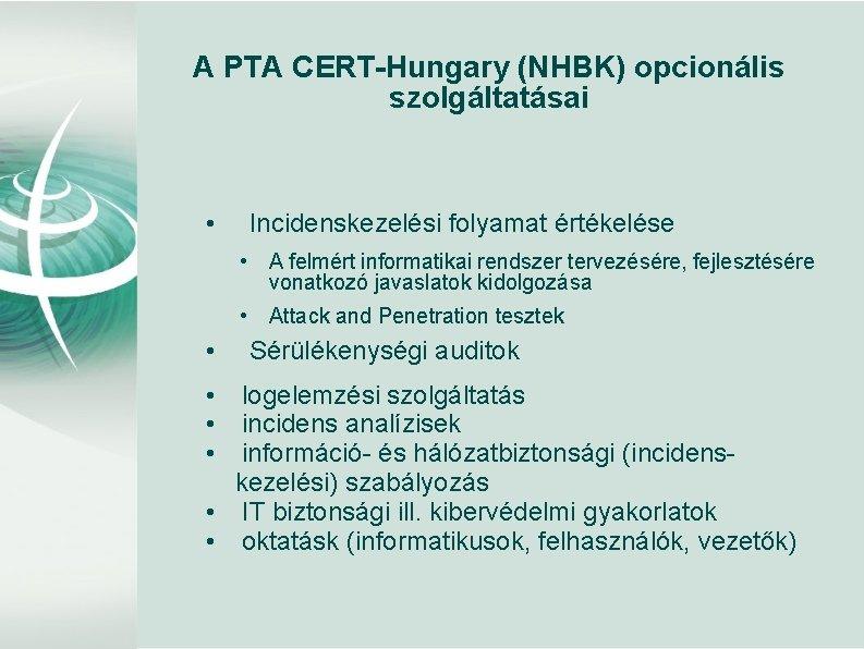 A PTA CERT-Hungary (NHBK) opcionális szolgáltatásai • Incidenskezelési folyamat értékelése • A felmért informatikai