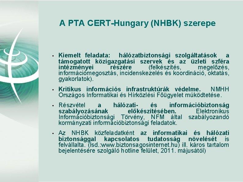 A PTA CERT-Hungary (NHBK) szerepe • Kiemelt feladata: hálózatbiztonsági szolgáltatások a támogatott közigazgatási szervek