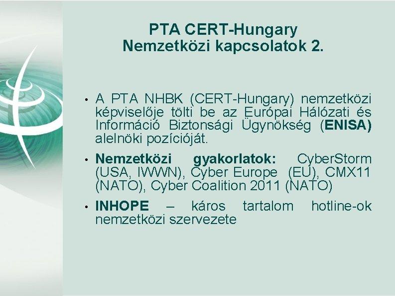 PTA CERT-Hungary Nemzetközi kapcsolatok 2. • • • A PTA NHBK (CERT-Hungary) nemzetközi képviselője