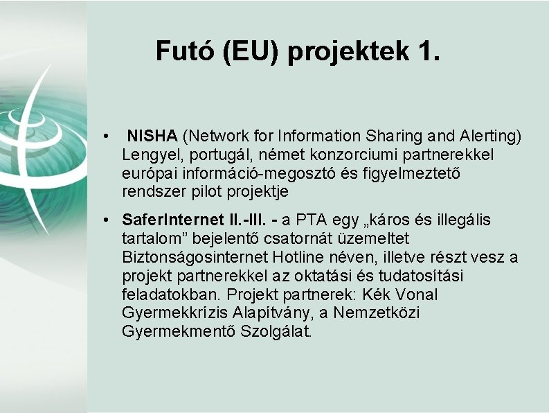 Futó (EU) projektek 1. • NISHA (Network for Information Sharing and Alerting) Lengyel, portugál,