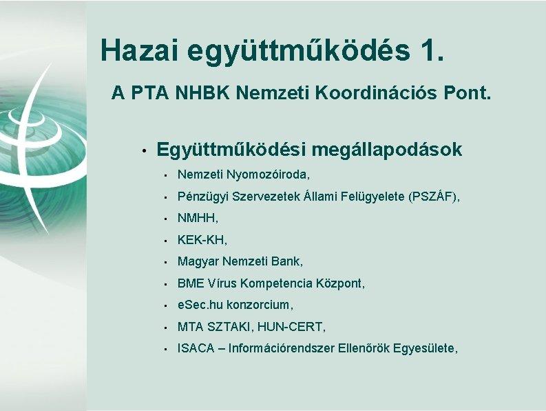 Hazai együttműködés 1. A PTA NHBK Nemzeti Koordinációs Pont. • Együttműködési megállapodások • Nemzeti
