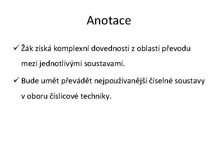Anotace ü Žák získá komplexní dovednosti z oblasti převodu mezi jednotlivými soustavami. ü Bude