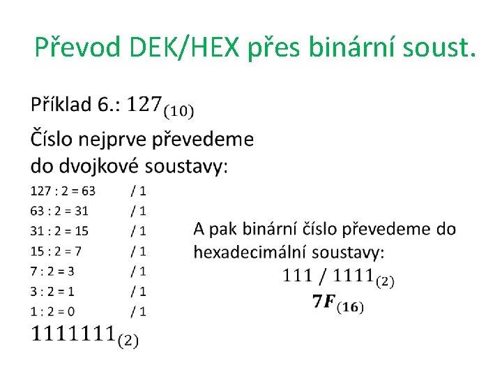 Převod DEK/HEX přes binární soust. •