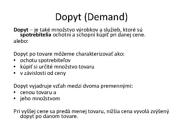 Dopyt (Demand) Dopyt – je také množstvo výrobkov a služieb, ktoré sú spotrebitelia ochotní