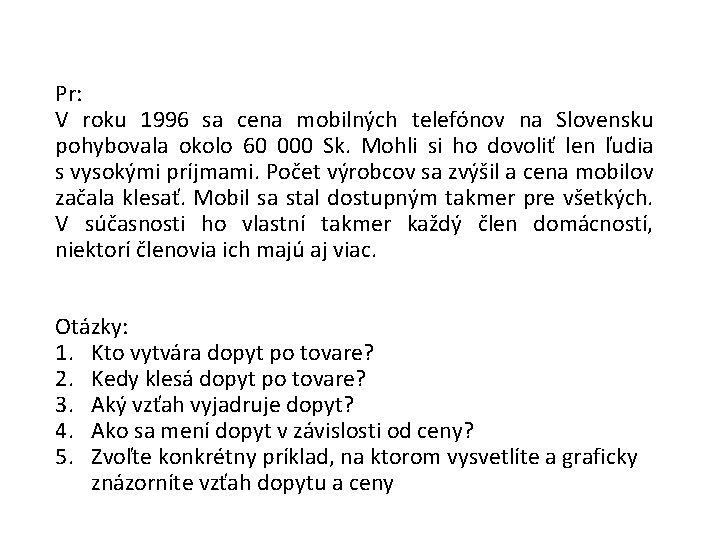 Pr: V roku 1996 sa cena mobilných telefónov na Slovensku pohybovala okolo 60 000