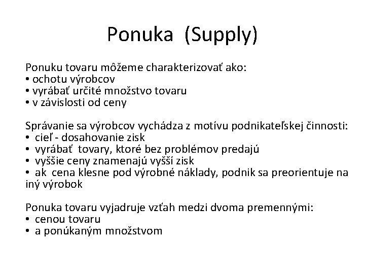 Ponuka (Supply) Ponuku tovaru môžeme charakterizovať ako: • ochotu výrobcov • vyrábať určité množstvo