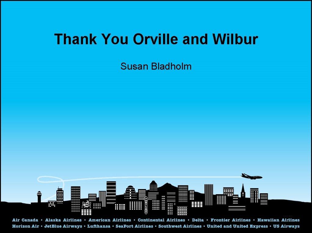 Thank You Orville and Wilbur Susan Bladholm