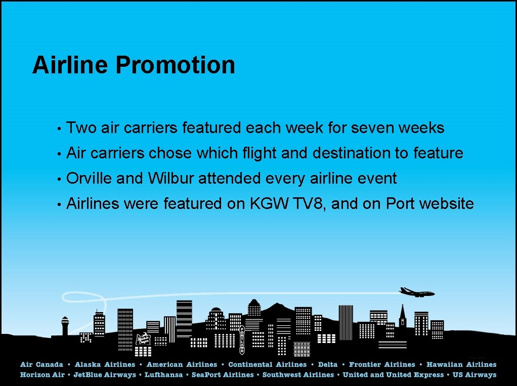 Airline Promotion • Two air carriers featured each week for seven weeks • Air