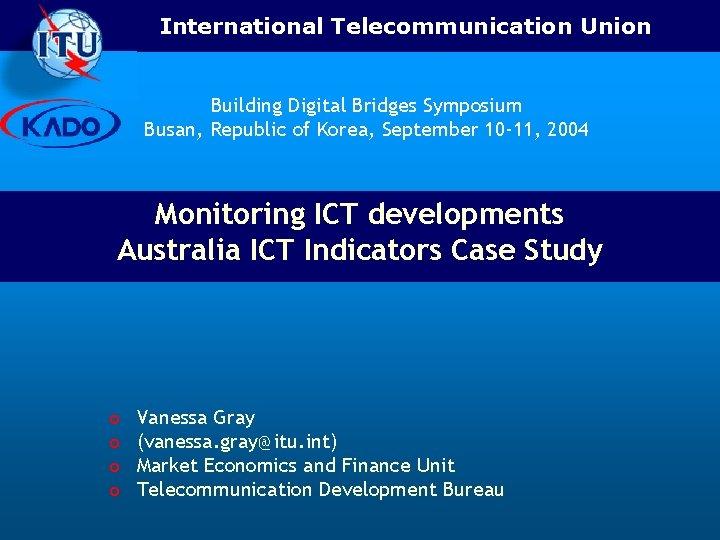 International Telecommunication Union Building Digital Bridges Symposium Busan, Republic of Korea, September 10 -11,