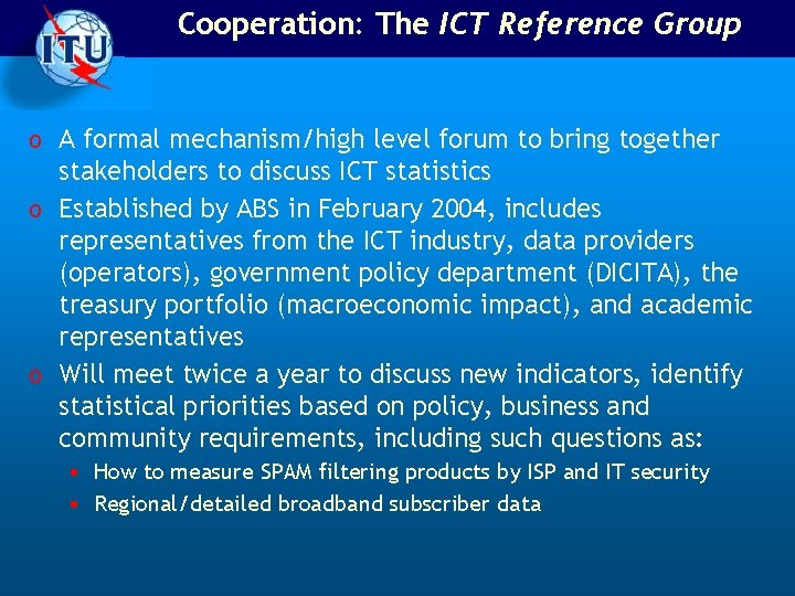 Cooperation: The ICT Reference Group o A formal mechanism/high level forum to bring together