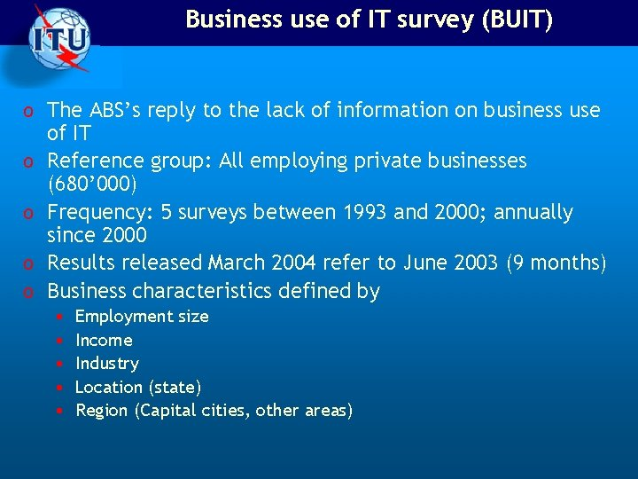 Business use of IT survey (BUIT) o The ABS's reply to the lack of