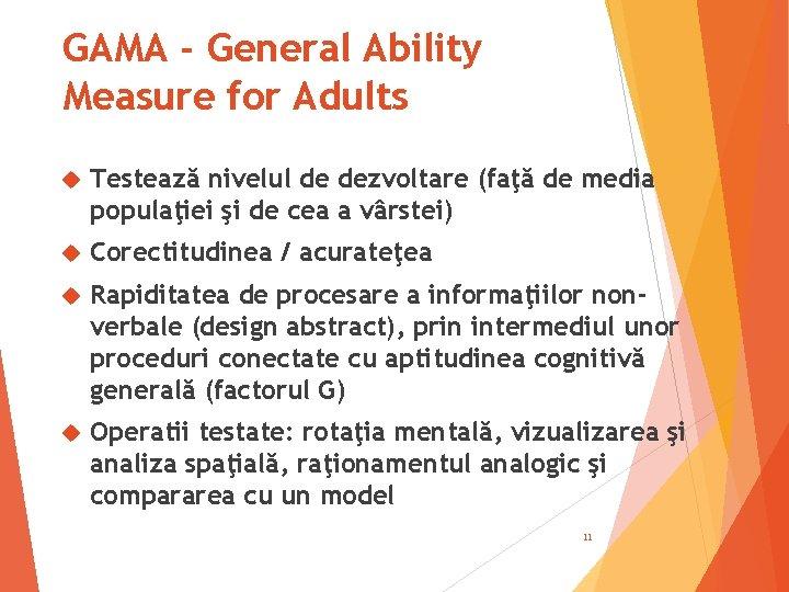GAMA - General Ability Measure for Adults Testează nivelul de dezvoltare (faţă de media