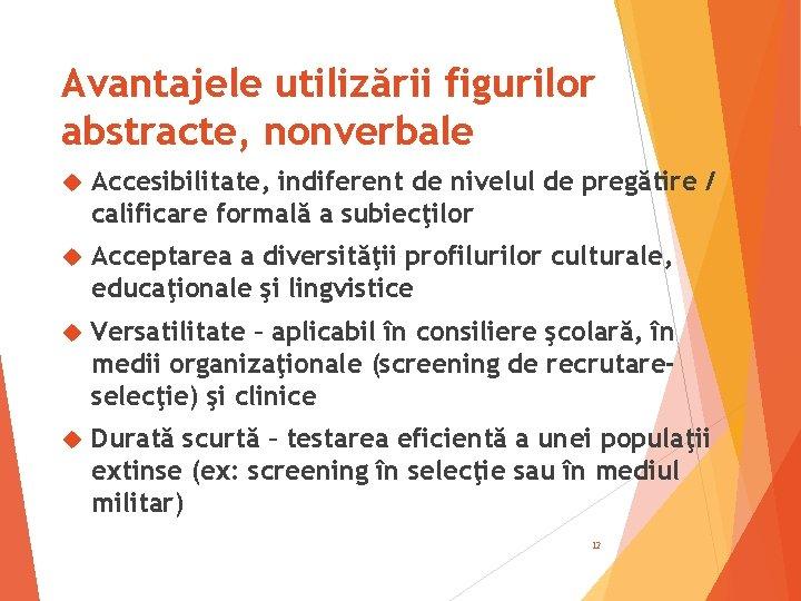 Avantajele utilizării figurilor abstracte, nonverbale Accesibilitate, indiferent de nivelul de pregătire / calificare formală