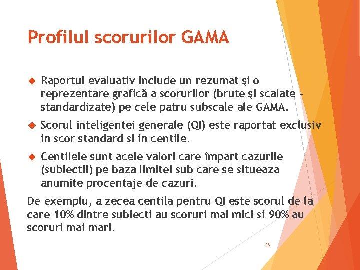 Profilul scorurilor GAMA Raportul evaluativ include un rezumat şi o reprezentare grafică a scorurilor
