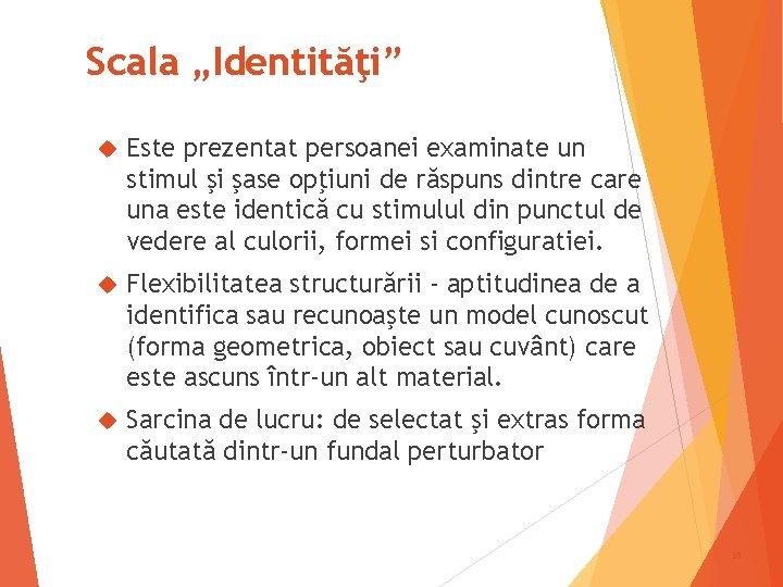 """Scala """"Identităţi"""" Este prezentat persoanei examinate un stimul şi şase opţiuni de răspuns dintre"""