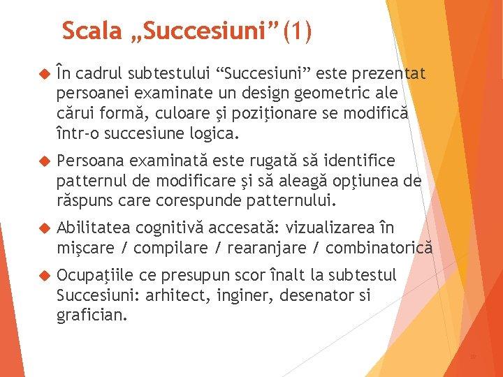 """Scala """"Succesiuni""""(1) În cadrul subtestului """"Succesiuni"""" este prezentat persoanei examinate un design geometric ale"""