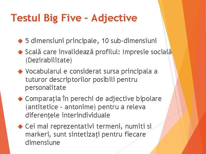 Testul Big Five – Adjective 5 dimensiuni principale, 10 sub-dimensiuni Scală care invalidează profilul: