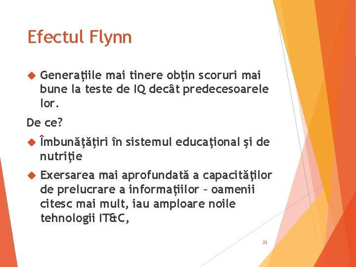 Efectul Flynn Generaţiile mai tinere obţin scoruri mai bune la teste de IQ decât