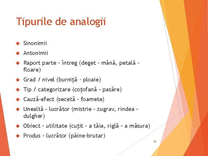 Tipurile de analogii Sinonimii Antonimii Raport parte – întreg (deget – mână, petală –