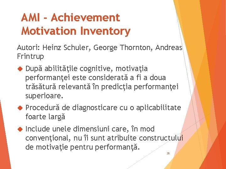 AMI - Achievement Motivation Inventory Autori: Heinz Schuler, George Thornton, Andreas Frintrup După abilitățile