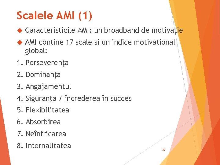Scalele AMI (1) Caracteristicile AMI: un broadband de motivație AMI conţine 17 scale şi