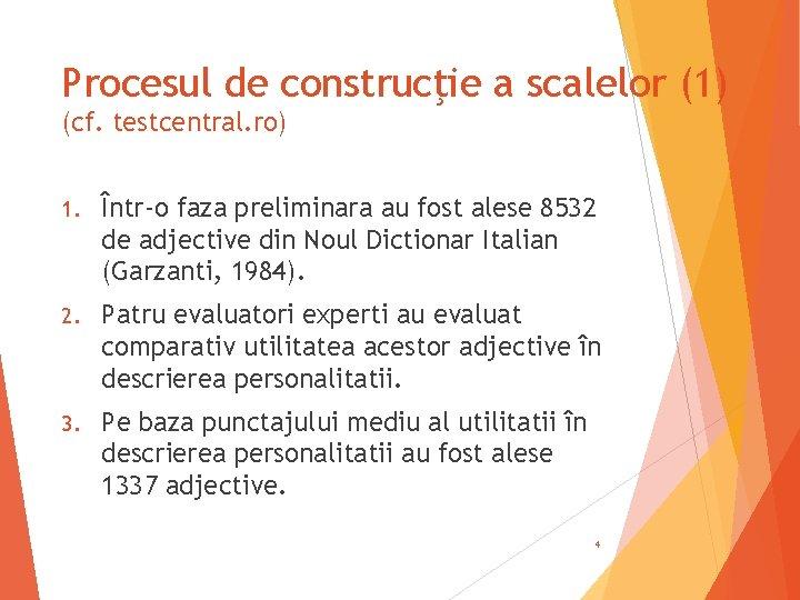Procesul de construcţie a scalelor (1) (cf. testcentral. ro) 1. Într-o faza preliminara au