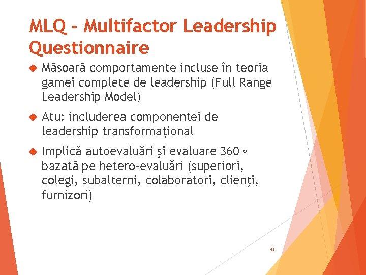 MLQ - Multifactor Leadership Questionnaire Măsoară comportamente incluse în teoria gamei complete de leadership