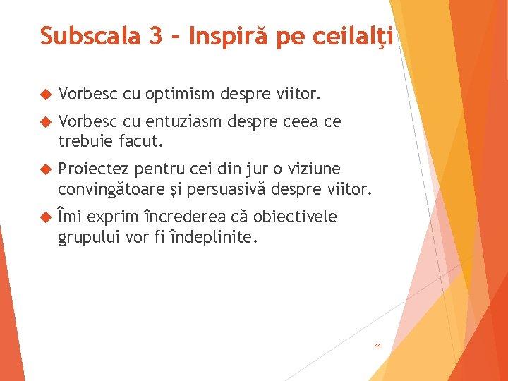 Subscala 3 – Inspiră pe ceilalţi Vorbesc cu optimism despre viitor. Vorbesc cu entuziasm