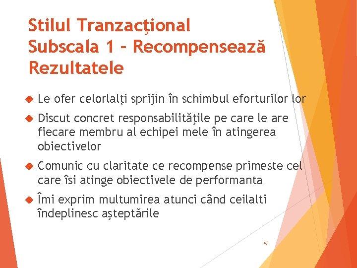 Stilul Tranzacţional Subscala 1 – Recompensează Rezultatele Le ofer celorlalţi sprijin în schimbul eforturilor