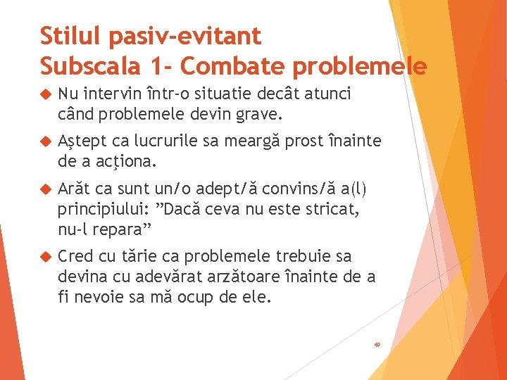 Stilul pasiv-evitant Subscala 1 - Combate problemele Nu intervin într-o situatie decât atunci când