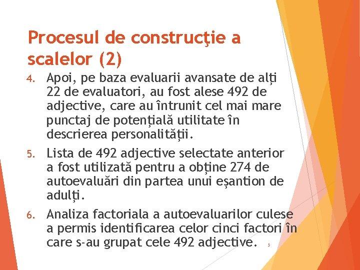 Procesul de construcţie a scalelor (2) Apoi, pe baza evaluarii avansate de alţi 22