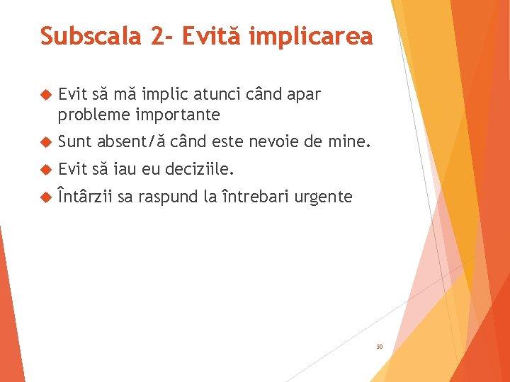 Subscala 2 - Evită implicarea Evit să mă implic atunci când apar probleme importante