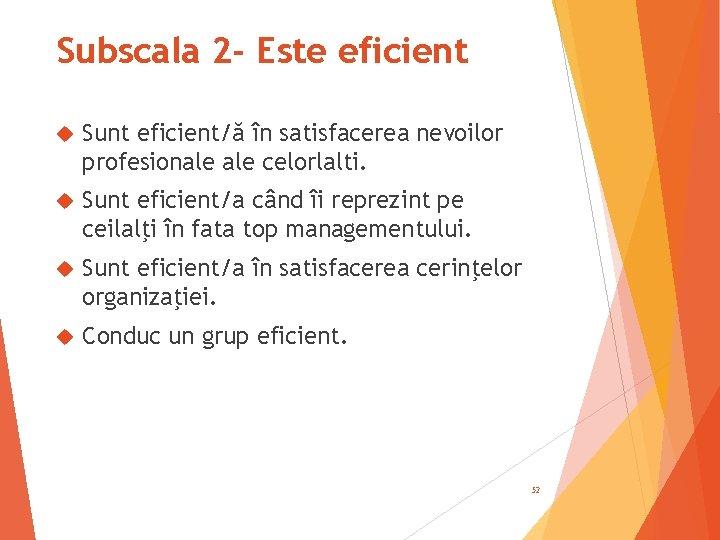 Subscala 2 - Este eficient Sunt eficient/ă în satisfacerea nevoilor profesionale celorlalti. Sunt eficient/a