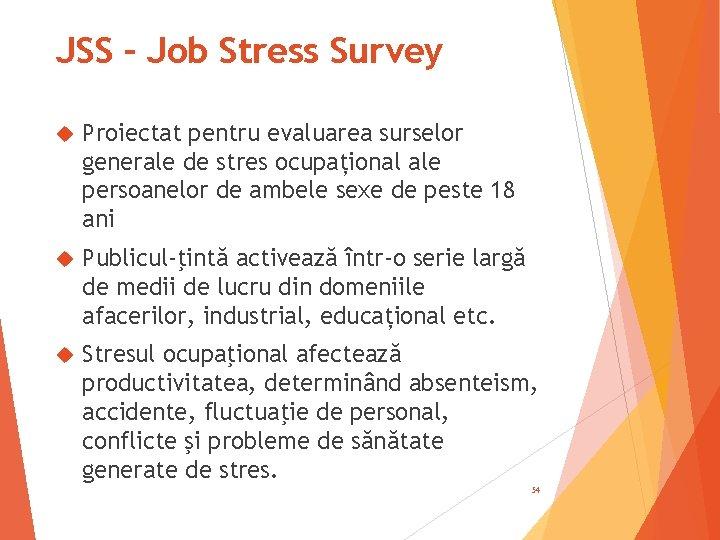 JSS – Job Stress Survey Proiectat pentru evaluarea surselor generale de stres ocupațional ale