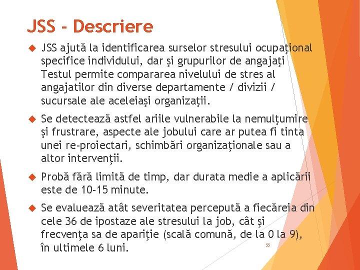 JSS - Descriere JSS ajută la identificarea surselor stresului ocupaţional specifice individului, dar şi