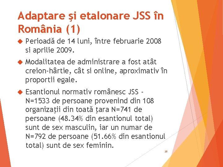 Adaptare şi etalonare JSS în România (1) Perioadă de 14 luni, între februarie 2008