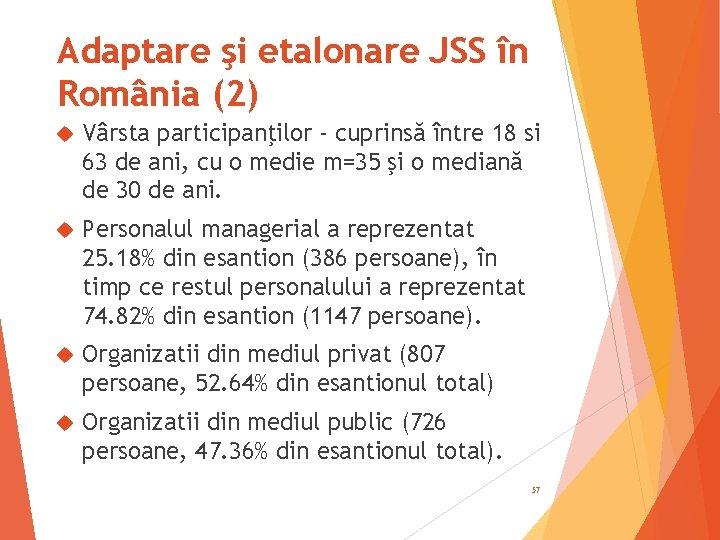 Adaptare şi etalonare JSS în România (2) Vârsta participanţilor - cuprinsă între 18 si