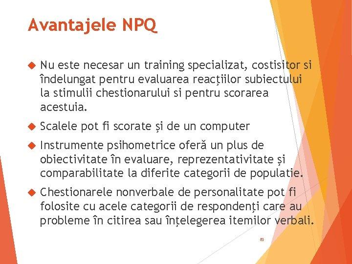 Avantajele NPQ Nu este necesar un training specializat, costisitor si îndelungat pentru evaluarea reacţiilor