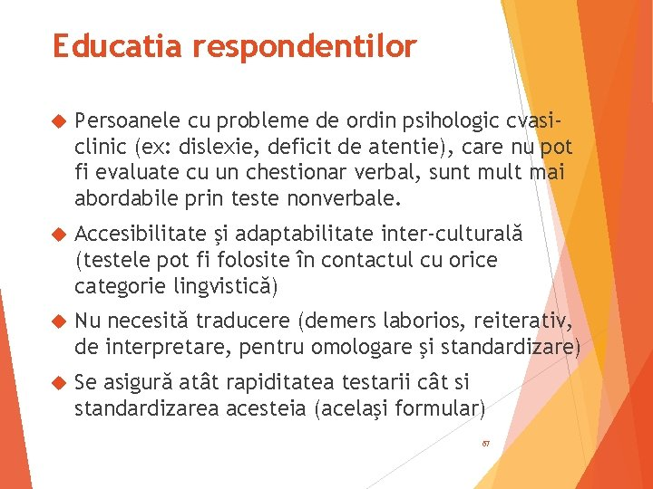 Educatia respondentilor Persoanele cu probleme de ordin psihologic cvasiclinic (ex: dislexie, deficit de atentie),