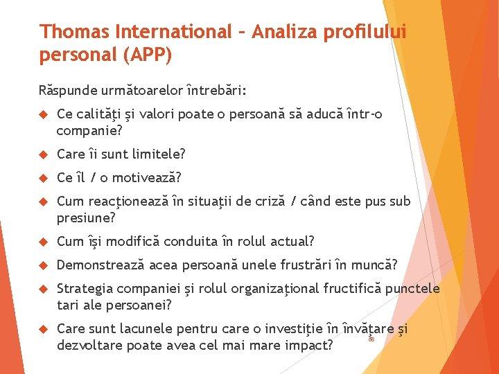Thomas International – Analiza profilului personal (APP) Răspunde următoarelor întrebări: Ce calităţi şi valori
