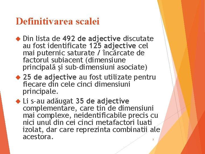 Definitivarea scalei Din lista de 492 de adjective discutate au fost identificate 125 adjective