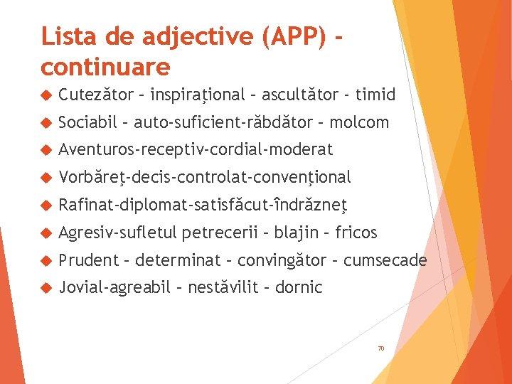 Lista de adjective (APP) continuare Cutezător – inspiraţional – ascultător - timid Sociabil –