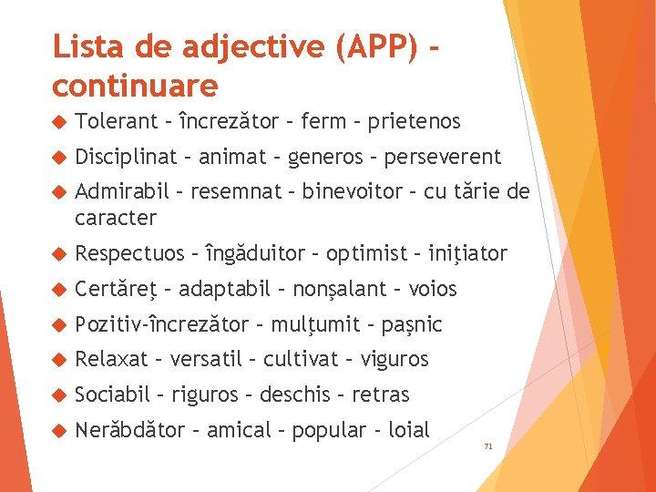 Lista de adjective (APP) continuare Tolerant – încrezător – ferm – prietenos Disciplinat –