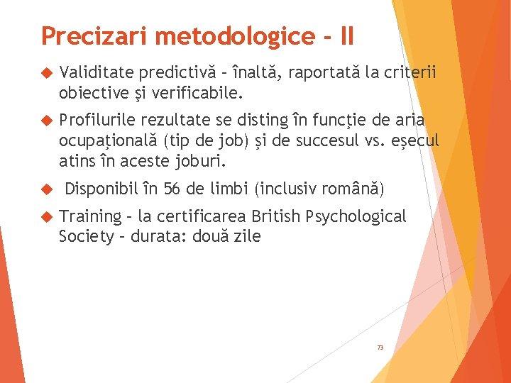 Precizari metodologice - II Validitate predictivă – înaltă, raportată la criterii obiective şi verificabile.