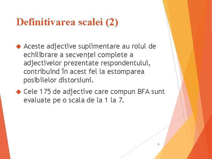 Definitivarea scalei (2) Aceste adjective suplimentare au rolul de echilibrare a secvenţei complete a